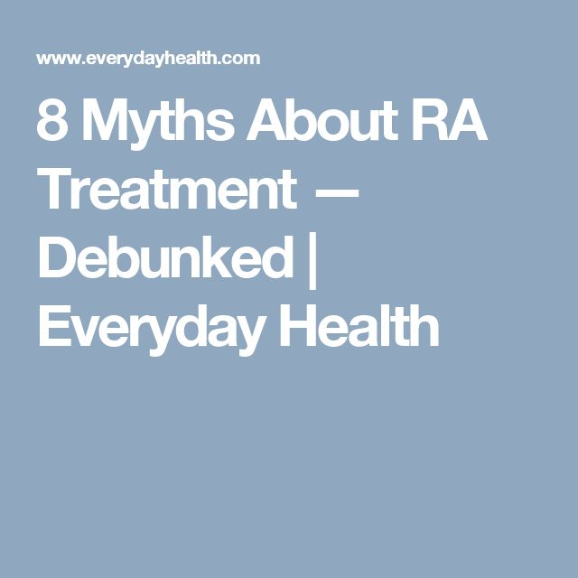 8 Myths About RA Treatment — Debunked | Everyday Health