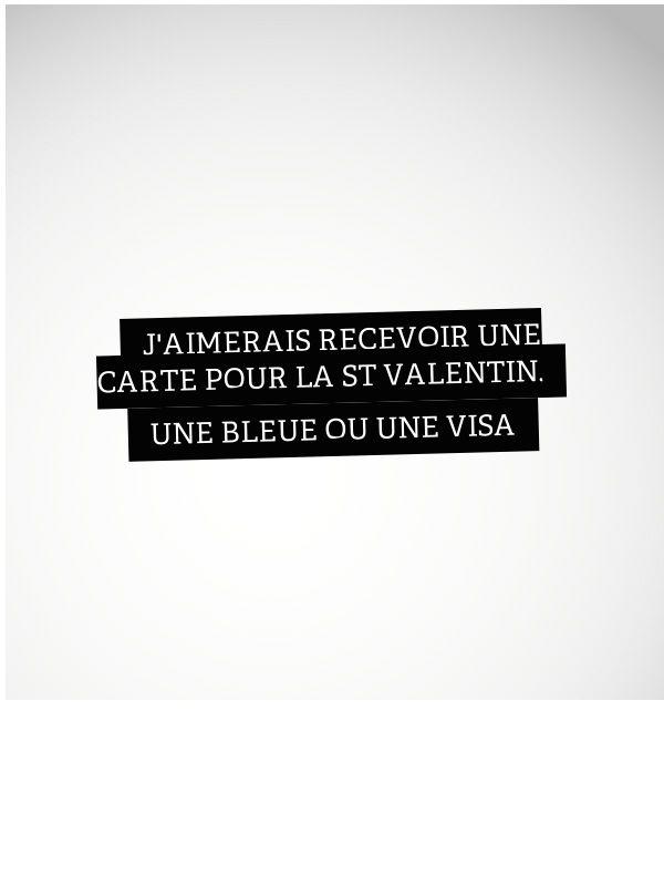 J'aimerais recevoir une carte pour la St. Valentin - une bleue ou une Visa. Tell me how we've come this far