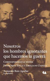 foto de pancho villa y zapata | El Conaculta publica el libro Nosotros los hombres ignorantes que ...