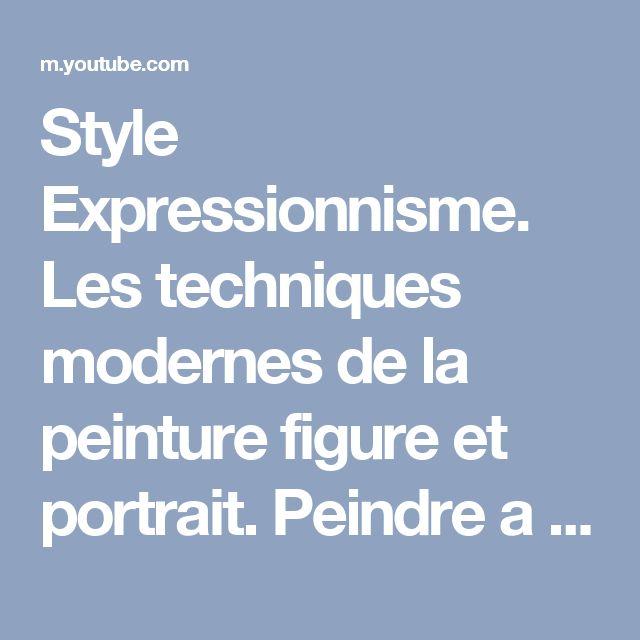 Style Expressionnisme. Les techniques modernes de la peinture figure et portrait. Peindre a l'huile - YouTube