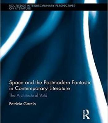 Space And The Postmodern Fantastic In Contemporary Literature: The Architectural Void PDF