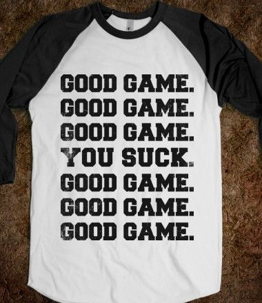 Good Game (You Suck Baseball) How many times have you wanted to say this to one guy on the other team...LOL