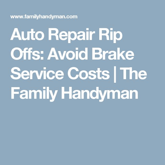 Auto Repair Rip Offs: Avoid Brake Service Costs | The Family Handyman