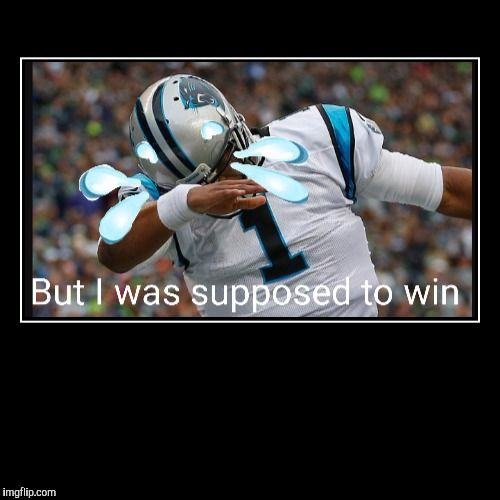 Image tagged in demotivationals,carolina panthers,cam newton,funny memes,memes,superbowl 50