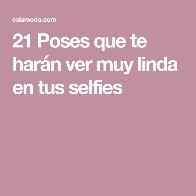 21 Poses que te harán ver muy linda en tus selfies