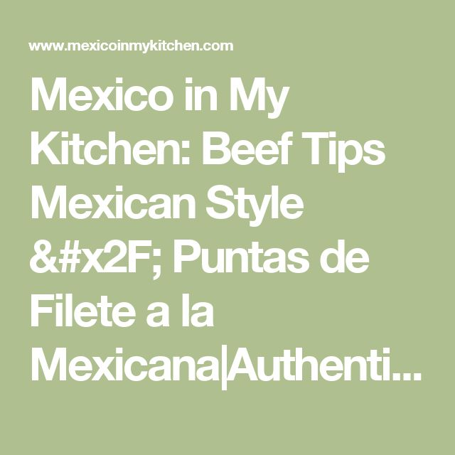 Mexico in My Kitchen: Beef Tips Mexican Style / Puntas de Filete a la Mexicana|Authentic Mexican Food Recipes Traditional Blog