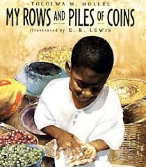 My Rows and Piles of Coins by Tololwa M. Mollel. Grade-4th Ecomonics. NCSS Theme: Production, Distribution and Consumption. C3 Standard: D2.Eco.2.3-5 Identify positive and negative incentives that influence the decisions people make.  PSESAS: 6.1.4.D: Explain what influences the choices people make.  Compelling Questions: How do we make decisions on how we spend our money? Supporting Questions: How do we decide if we need or want something?