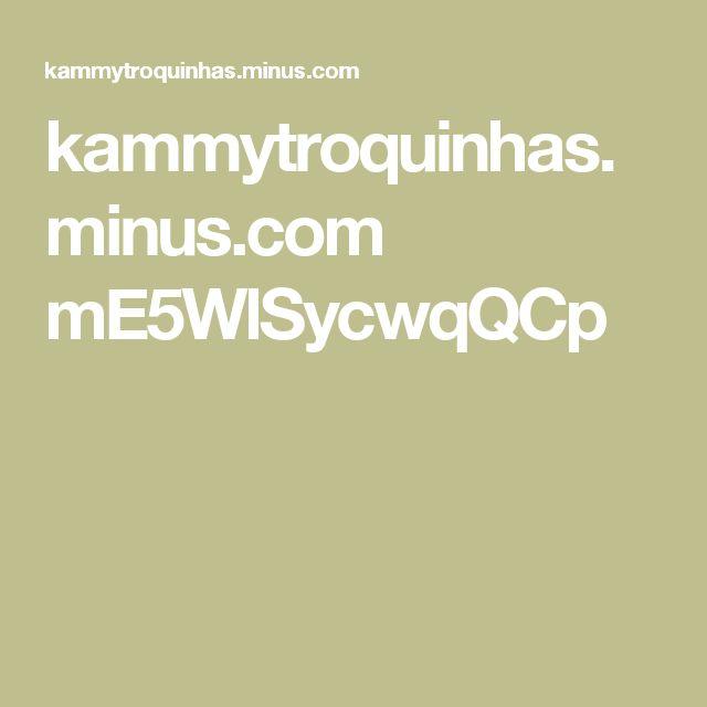 kammytroquinhas.minus.com mE5WlSycwqQCp
