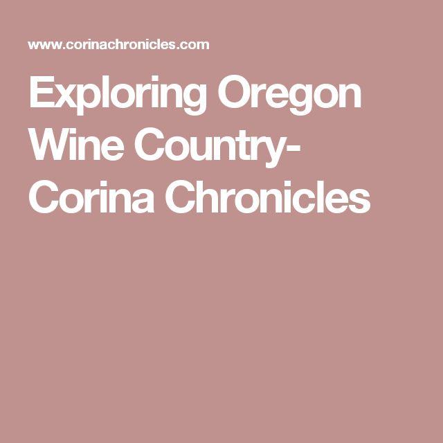 Exploring Oregon Wine Country- Corina Chronicles