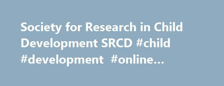 Society for Research in Child Development SRCD #child #development #online #classes http://kenya.nef2.com/society-for-research-in-child-development-srcd-child-development-online-classes/  # New in Policy AAAS releases a FY 2018 R D Appropriations Dashboard tool to track science and technology appropriations for FY 2018. IES National Center for Education Statistics releases The Condition of Education 2017 . a congressionally mandated annual report providing a comprehensive summary of the…