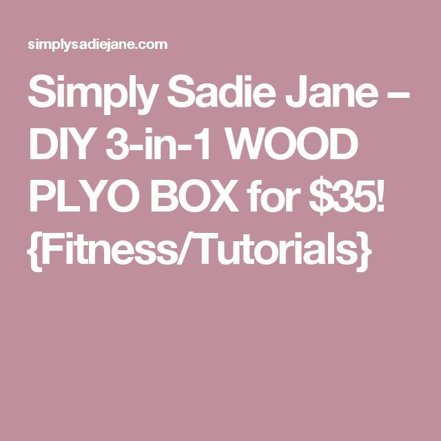 Simply Sadie Jane – DIY 3-in-1 WOOD PLYO BOX for $35! {Fitness/Tutorials}