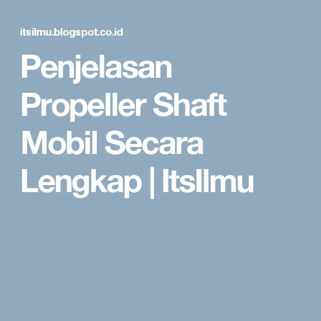 Penjelasan Propeller Shaft Mobil Secara Lengkap | ItsIlmu