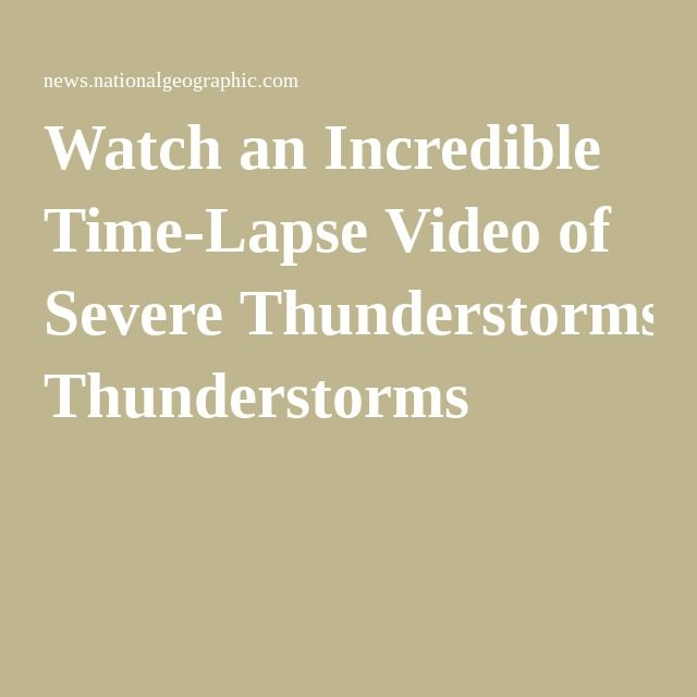 Watch an Incredible Time-Lapse Video of Severe Thunderstorms