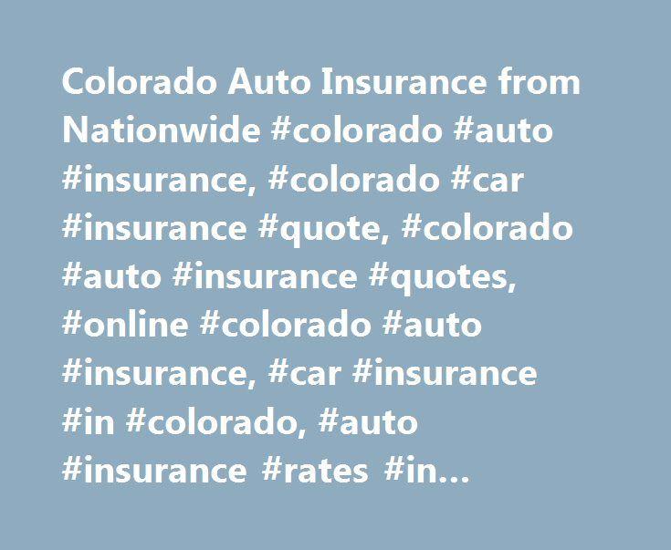 Colorado Auto Insurance from Nationwide #colorado #auto #insurance, #colorado #car #insurance #quote, #colorado #auto #insurance #quotes, #online #colorado #auto #insurance, #car #insurance #in #colorado, #auto #insurance #rates #in #colorado http://internet.nef2.com/colorado-auto-insurance-from-nationwide-colorado-auto-insurance-colorado-car-insurance-quote-colorado-auto-insurance-quotes-online-colorado-auto-insurance-car-insurance-in-color/  # Colorado Auto Insurance Colorado Links…