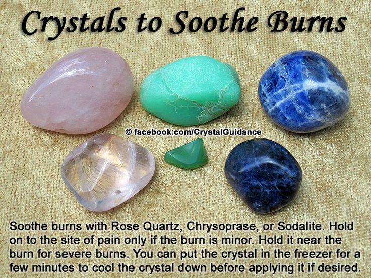 QUEIMADURAS - Recomendados: Quartzo Rosa, Chrysoprase, ou Sodalita . Recomendações adicionaisl: Ametista, Chrysocolla, ou  quartzo claro. Segure o cristal preferido para o local da dor para pequenas queimaduras. Para queimaduras graves segurar o cristal perto ou acima da queimadura. Você pode colocar o cristal no congelador por alguns minutos para esfriar o cristal  antes de aplicá-lo, se desejar.