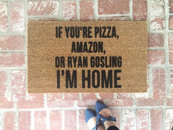 If youre pizza, amazon, or Ryan Gosling...IM HOME! If youre looking for a hilarious and not your average door mat, then this is for you! ****This is