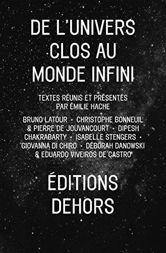 De l'univers clos au monde infini. Bruno Latour, Christophe Bonneuil & Pierre de Jouvancourt... [et al.] ; textes réunis et présentés par Émilie Hache
