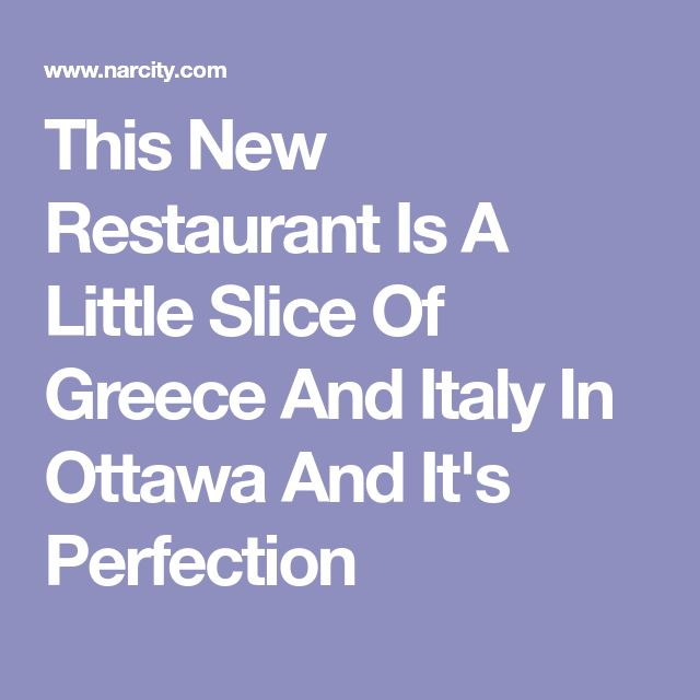 This New Restaurant Is A Little Slice Of Greece And Italy In Ottawa And It's Perfection