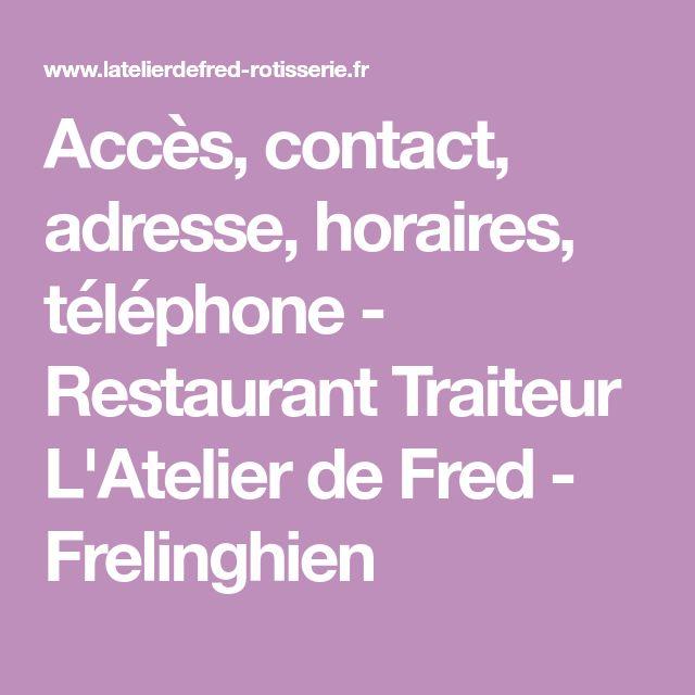 Accès, contact, adresse, horaires, téléphone - Restaurant Traiteur L'Atelier de Fred - Frelinghien