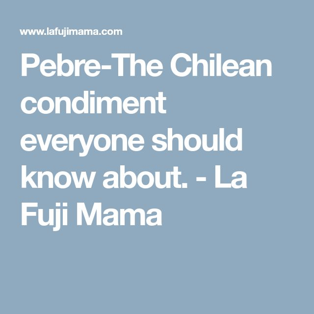 Pebre-The Chilean condiment everyone should know about. - La Fuji Mama