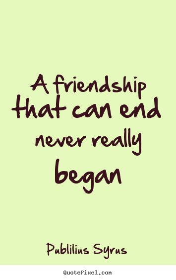 quotes about ending friendships   ... Friendship Quotes   Love Quotes   Life Quotes   Inspirational Quotes
