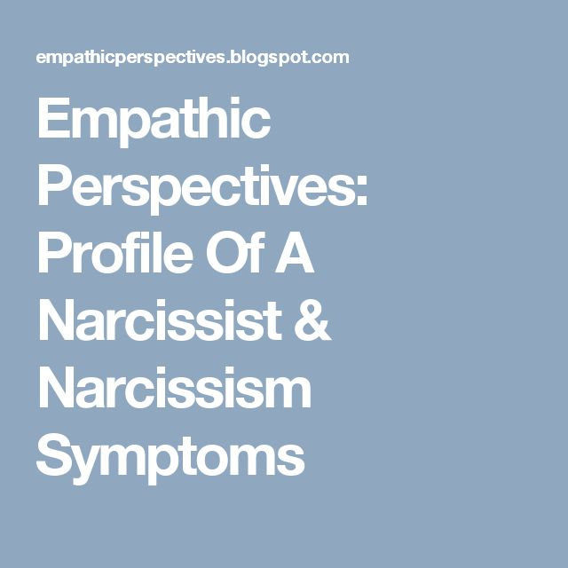 Empathic Perspectives: Profile Of A Narcissist & Narcissism Symptoms
