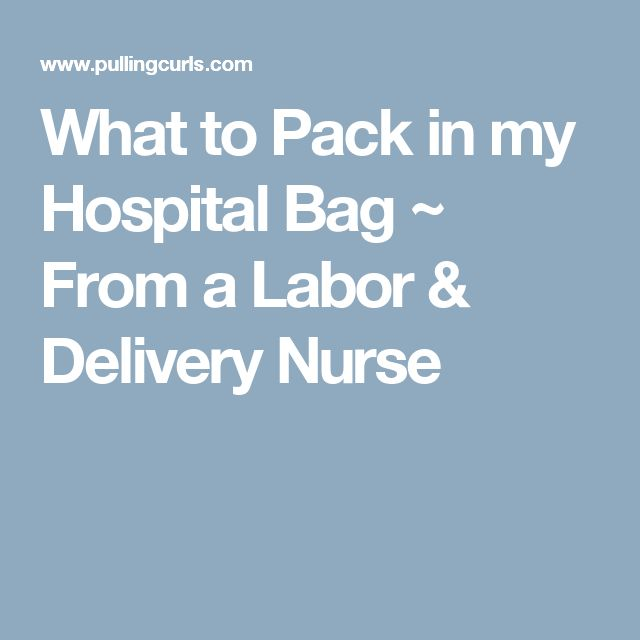 What to Pack in my Hospital Bag ~ From a Labor & Delivery Nurse