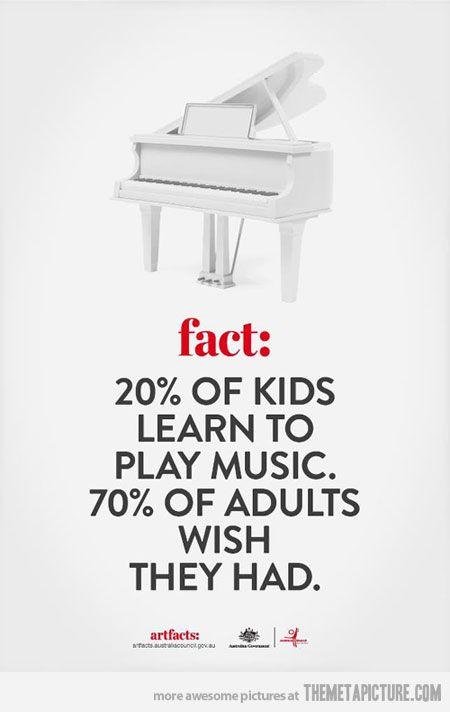 Everyone wishes they played #music, so do it now! << Wish I had learned as a child. But now I will learn as an adult! :D