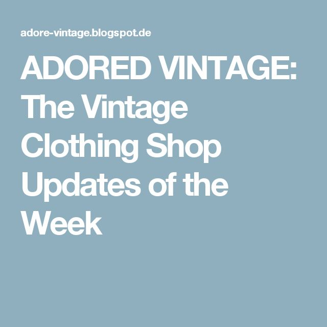 ADORED VINTAGE: The Vintage Clothing Shop Updates of the Week