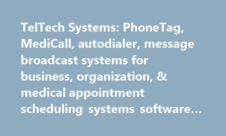 TelTech Systems: PhoneTag, MediCall, autodialer, message broadcast systems for business, organization, & medical appointment scheduling systems software #autodialer #program http://lesotho.remmont.com/teltech-systems-phonetag-medicall-autodialer-message-broadcast-systems-for-business-organization-medical-appointment-scheduling-systems-software-autodialer-program/  # Effective Communicating with your patients MEDICALL will help streamline your office performance and improve your patient…