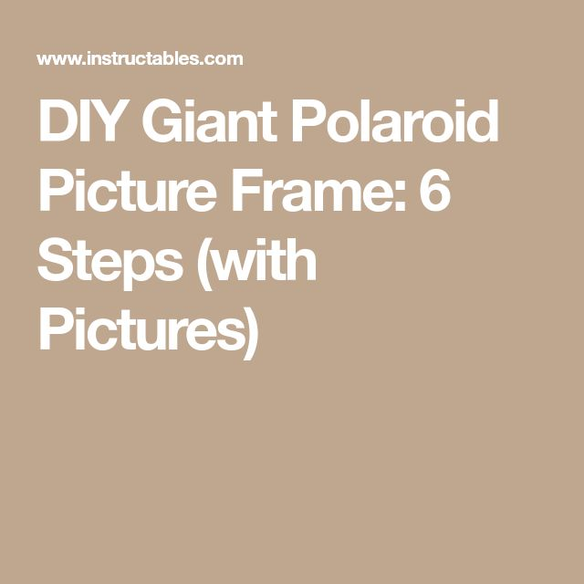 DIY Giant Polaroid Picture Frame: 6 Steps (with Pictures)