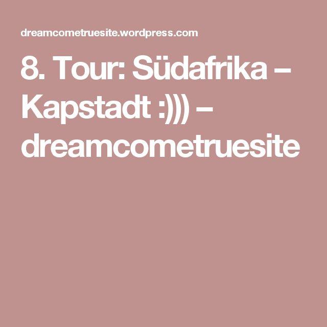 8. Tour: Südafrika – Kapstadt :))) – dreamcometruesite
