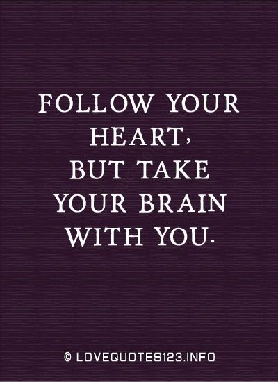 """""""Follow your heart but take your brain with you."""" Inspirational quote."""