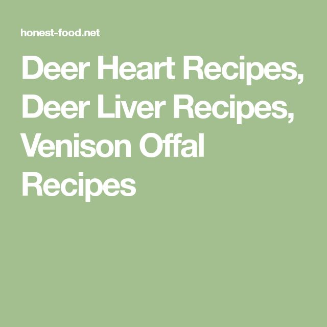 Deer Heart Recipes, Deer Liver Recipes, Venison Offal Recipes