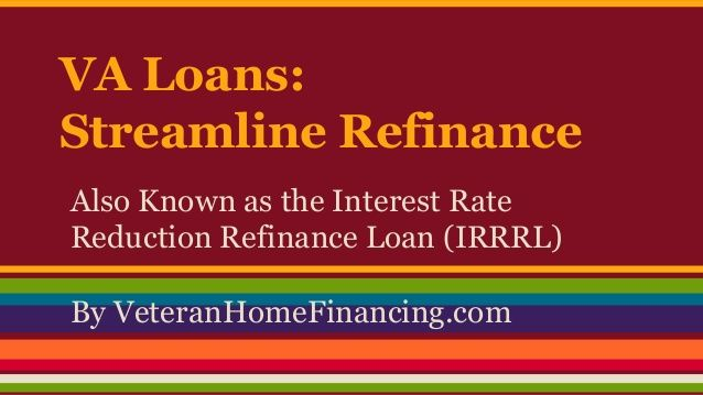 An easy to read presentation of the requirements and benefits of the VA streamline refinance.