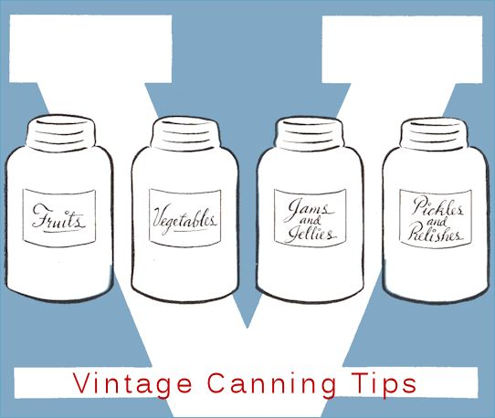 """26 Canning Tips – Timeless Wisdom Collection Comments 13 Comments   Print Print    Email This Tip Email  These tips have been collected from the 1940s and 1950s, most are quite practical but one is truly a piece of old-timer wisdom that I couldn't resist including (you'll know which one when you see it!). I've also included a section """"Canning Arithmetic"""" from that time period, it provides a guideline for what quantities to expect from several different types of fruits."""