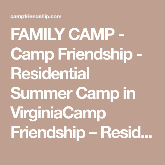 FAMILY CAMP - Camp Friendship - Residential Summer Camp in VirginiaCamp Friendship – Residential Summer Camp in Virginia