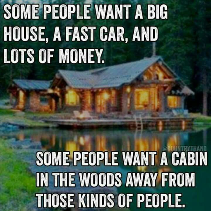 Real people want a cabin in the woods with a few good people around them.