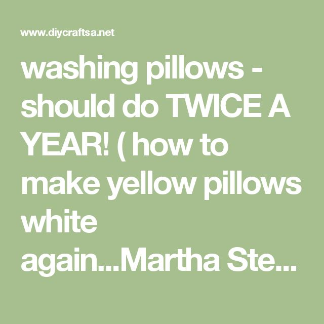 washing pillows - should do TWICE A YEAR! ( how to make yellow pillows white again...Martha Stewart) - DIY and Crafts