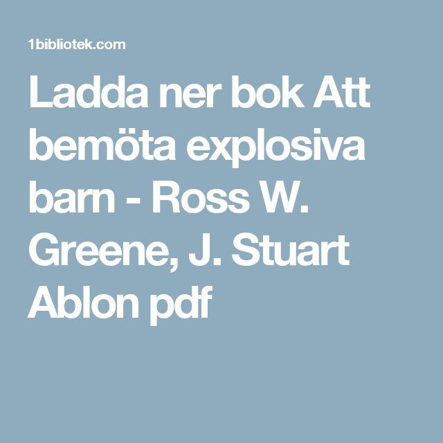 Ladda ner bok Att bemöta explosiva barn - Ross W. Greene, J. Stuart Ablon pdf
