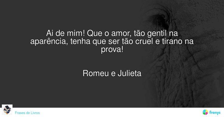 Ai de mim! Que o amor, tão gentil na aparência, tenha que ser tão cruel e tirano na prova!   Romeu e Julieta #William Shakespeare #avidaearte