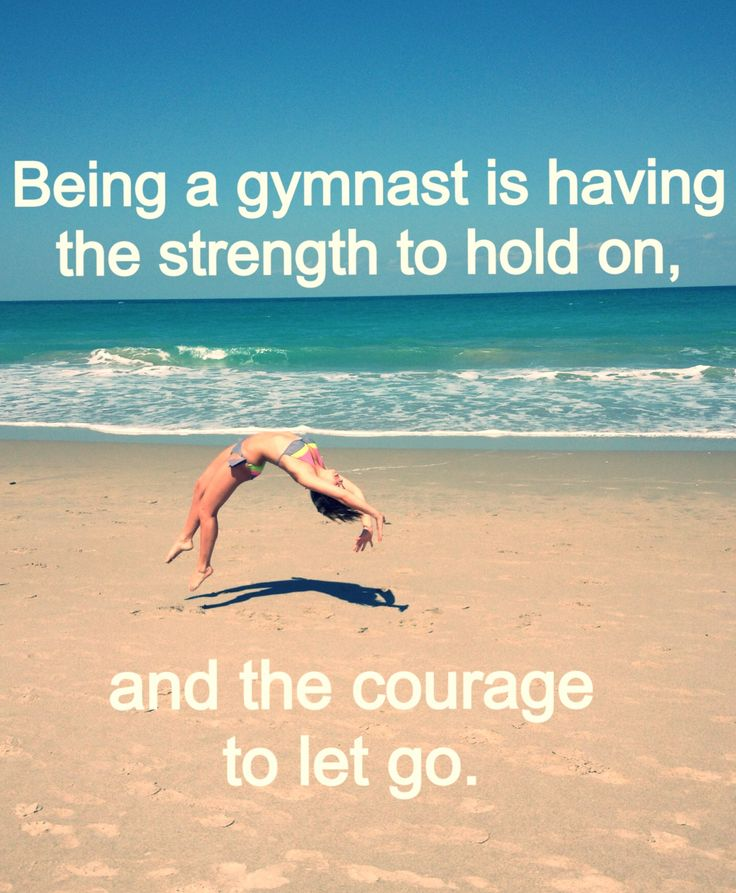 gymnastics. beach. you don't ahve to be in gymnastics. you can be a cheerleader…