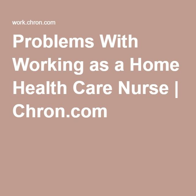 Problems With Working as a Home Health Care Nurse | Chron.com