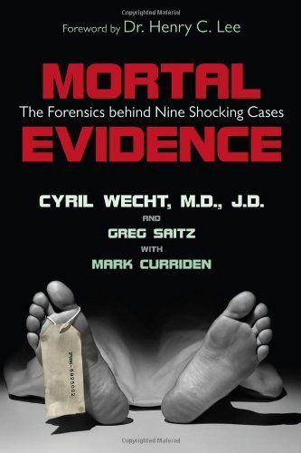 Mortal Evidence: The Forensics Behind Nine Shocking Cases by Cyril H. Wecht. $8.37. Publisher: Prometheus Books (September 30, 2003). 324 pages