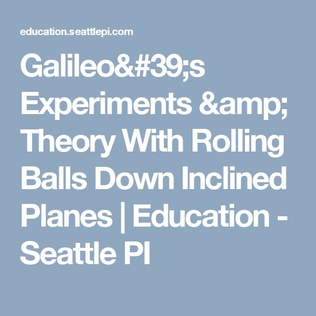 Galileo's Experiments & Theory With Rolling Balls Down Inclined Planes | Education - Seattle PI