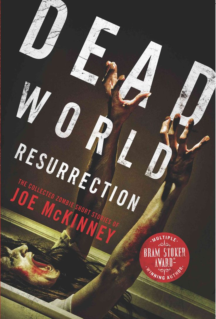 Dead World Resurrection: The Collected Zombie Short Stories Of Joe Mckinney