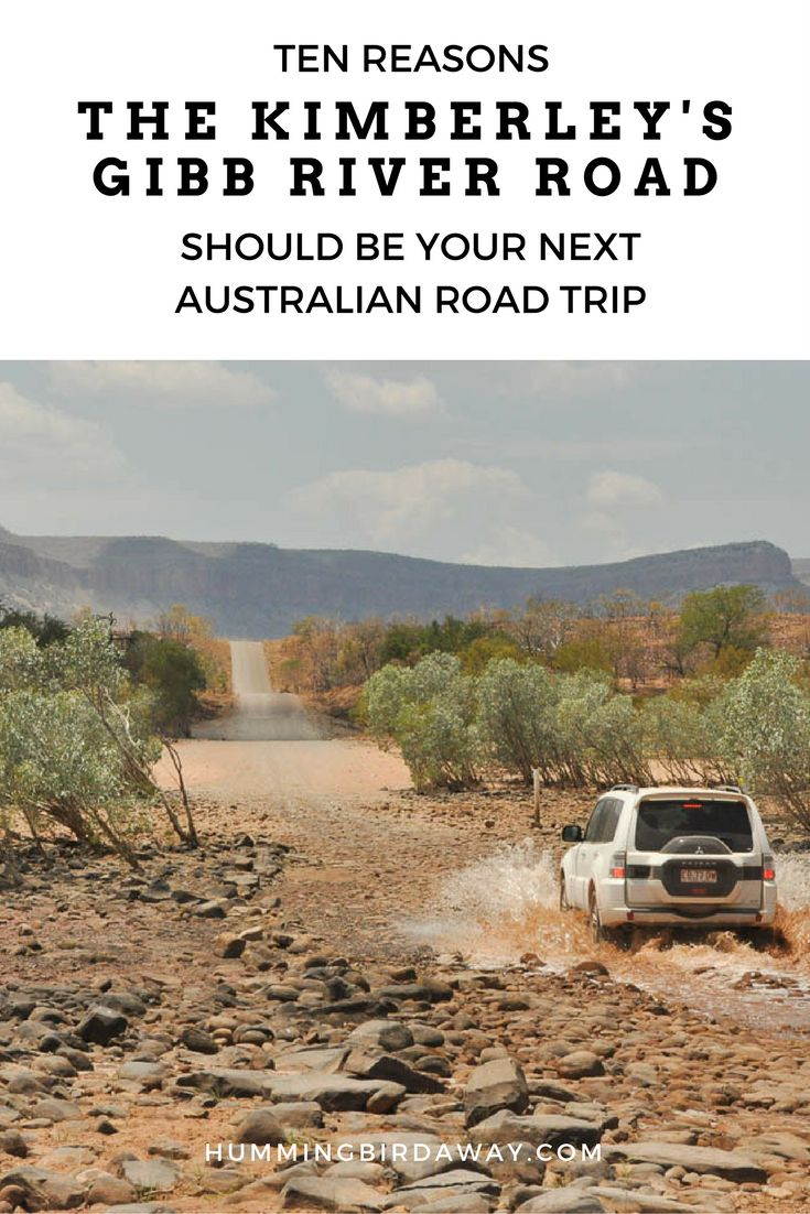 Ten Reasons the Kimberley's Gibb River Road Should Be Your Next Australian Road Trip