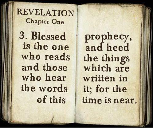 黙示録1:3ーこの預言のことばを朗読する者と、それを聞いて、そこに書かれていることを心に留める人々は幸いである。時が近づいているからである。