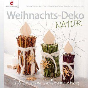 Weihnachts-Deko NATUR: Ideen zum Selbermachen: Amazon.de: Gerlinde Auenhammer, Marion Dawidowski, Annette Diepolder, Angelika Kipp: Bücher