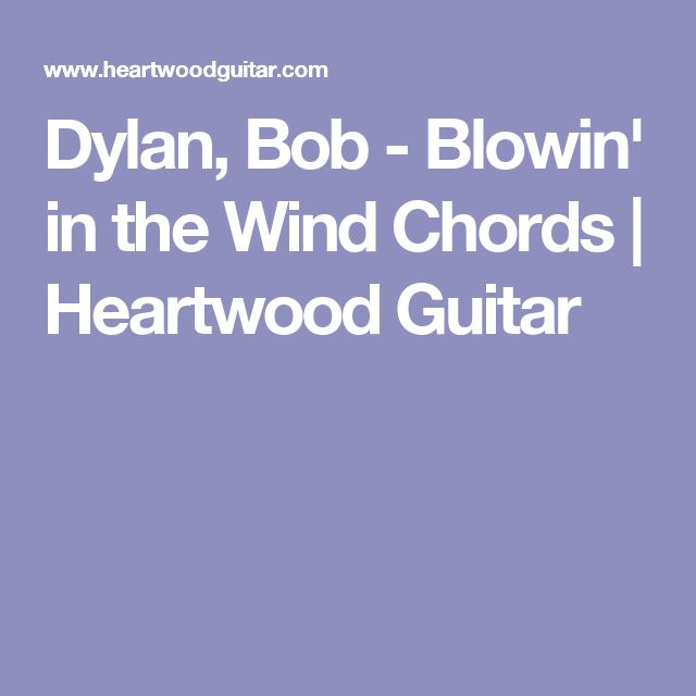 Dylan, Bob - Blowin' in the Wind Chords | Heartwood Guitar